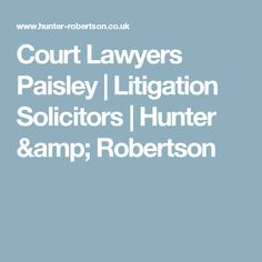 Court Lawyers Paisley | Litigation Solicitors | Hunter & Robertson