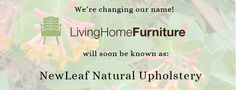 Living Home Furniture is changing its name to NewLeaf Natural Upholstery