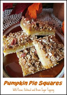 Pumpkin Pie Squares have a oatmeal crust, with pumpkin pie filling and topped with oatmeal, pecans and brown sugar.  http://www.myturnforus.com/2015/09/pumpkin-pie-squares.html