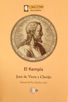 El Kempis / José de Viera y Clavijo ; ed. int. y notas de Manuel de Paz Sánchez. Viera traduce el libro IV (Sacramento de la eucaristía) de la edición preparada y editada (1776) por José Camino de la Imitación de Cristo de Tomás de Kempis. http://absysnetweb.bbtk.ull.es/cgi-bin/abnetopac01?TITN=508208