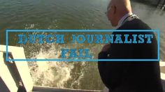 Dutch Journalist falls into the water FAIL while interviewing the mayor of Kampen (a place in the Netherlands)  WITH ENGLISH SUBS https://www.youtube.com/watch?v=CmhugbMLmmE&list=UUR4v4aVo0z0YmrRc0HZ_R9Q