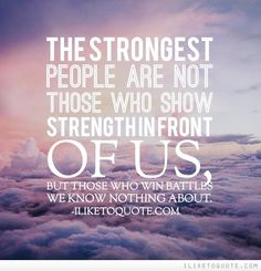 The strongest people are not those who show strength in front of us, but those who win battles we know nothing about. #inspirational #quotes
