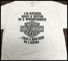 i-d-rather-have-a-sister-in-a-whorehouse-than-a-brother-on-a-honda-t-shirt.gif (600×538)