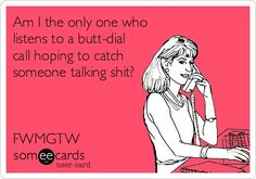 {someecards} butt dialing!