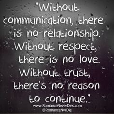 """Without Communication, There Is No Relationship Without Respect, There Is No Love. Without Trust, There's No Reason To Continue"""