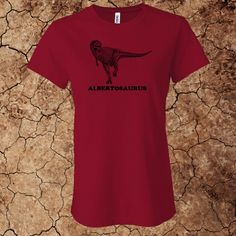 Women's Albertosaurus T-Shirt for $15 - Printed on 100% cotton Bella t-shirts.  Custom options available at www.myfavoritedinosaur.com