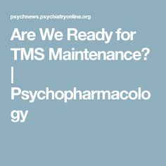 Are We Ready for TMS Maintenance? | Psychopharmacology