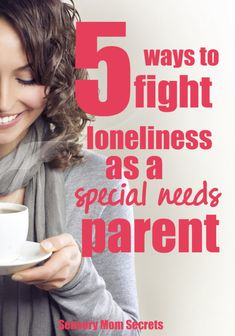 5 Ways To Fight Loneliness As A Special Needs Parent | Sensory Mom Secrets