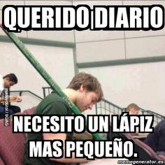 Meme Personalizado - QUERIDO DIARIO NECESITO UN LÁPIZ MAS PEQUEÑO.