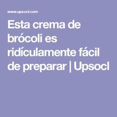 Esta crema de brócoli es ridículamente fácil de preparar   Upsocl