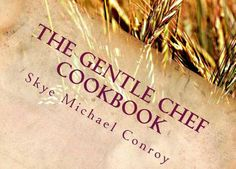 The Gentle Chef Cookbook is an experiment in veganizing