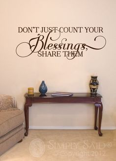 """This is a great quote to live by! """"Don't just count your blessings, share them! We have 3 awesome catalogs to choose from! Vinyl Quotes, Wall Quotes, Vinyl Wall Art, Wall Decals, Wall Stickers, Simply Said Designs, Home On The Range, Custom Wedding Gifts, Family Wall"""