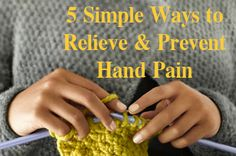 5 Simple Ways to Relieve & Prevent hand pain while knitting/crocheting - I need this today.