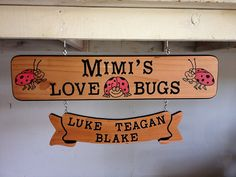 Custom carved wood signs.  Mimi's Love Bugs with the grandkids names listed below. This sign makes great christmas gifts, birthday, mother's day gift and more. Visit me on Etsy to get your custom sign started today.