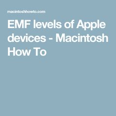 EMF levels of Apple devices - Macintosh How To