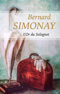 L'or du Solognot - Bernard Simonay. 448 Pages, Couverture cartonnée. #livre #roman #régions