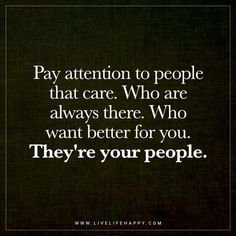 Pay Attention to People That Care. Who Are Always There.