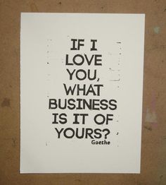 Goethe quote If I Love You What Business Is It Of by VideoUnit12