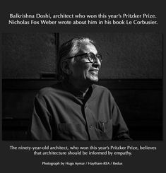 The ninety-year-old architect Balkrishna Doshi, who won this year's Pritzker Prize, believes that architecture should be informed by empathy.