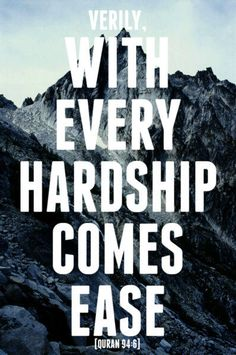 Holy Quran 94:6 <3 '...verily with every hardship comes ease...'