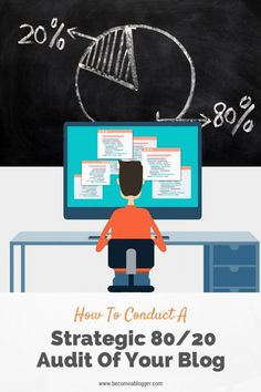 How To Conduct A Strategic 80/20 Audit Of Your Blog | Become A Blogger