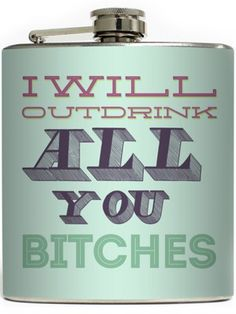"""""""I Will Outdrink All You Bitches"""" Flask by Liquid Courage"""