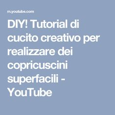 DIY! Tutorial di cucito creativo per realizzare dei copricuscini superfacili - YouTube