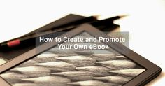 How to Create and Promote Your Own eBook