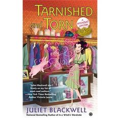 Tarnished And Torn: A Witchcraft Mystery by Juliet Blackwell July 2013