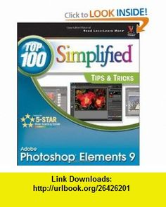 Photoshop Elements 9 Top 100 Simplified Tips and Tricks (Top 100 Simplified Tips  Tricks) (9780470919606) Rob Sheppard , ISBN-10: 0470919604  , ISBN-13: 978-0470919606 ,  , tutorials , pdf , ebook , torrent , downloads , rapidshare , filesonic , hotfile , megaupload , fileserve