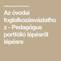 Az óvodai foglalkozásvázlathoz - Pedagógus portfólió lépésről lépésre Math Equations, Teaching, Blog, Blogging, Education, Onderwijs, Learning, Tutorials