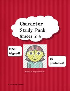 Character Study Pack!  16 printables focusing on character traits, emotions, and actions in alignment with the CCSS grades 2-4.