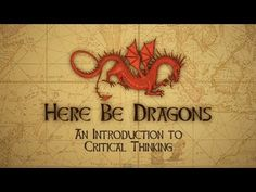 Here Be Dragons is a free 40 minute video introduction to critical thinking. It is suitable for general audiences and is licensed for free d...