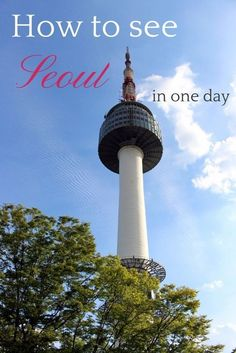 How to see the best of Seoul, South Korea in one day