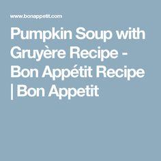 Pumpkin Soup with Gruyère Recipe - Bon Appétit Recipe | Bon Appetit