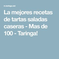 La mejores recetas de tartas saladas caseras - Mas de 100 - Taringa!