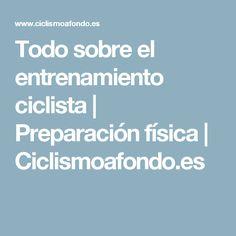 Todo sobre el entrenamiento ciclista | Preparación física | Ciclismoafondo.es