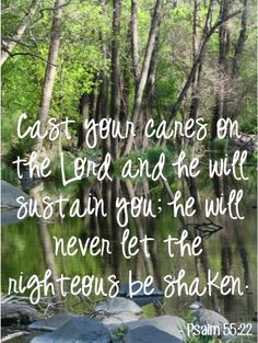 Cast your cares on the Lord and he will sustain you; he will never let the righteous be shaken. ~ Psalm 55:22 #bibleverses
