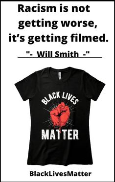 """""""Racism is not getting worse, it's getting filmed."""" — Will Smith __ __ Black Lives Matter merchandise, t-shirts, apparel Film Will Smith, Black Lives Matter Quotes, Mens Tops, T Shirt, Life, Supreme T Shirt, Tee Shirt, Tee"""