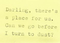 Darling, there's a place for us.