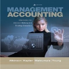 That is why accounting students should begin free test bank for Management Accounting Information For Decision- Making And Strategy Execution 6th Edition by Atkinson with online free comprehensive questions bank for managerial accounting and full answers to help learners understand about the content of management accounting in each lesson.