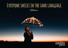 Everyone smiles in the same language. #QOTD #OutskirtsPress #Inspiration #amWriting