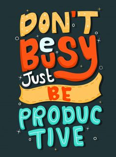 Don't Be Busy Just Be Productive. Quote Typography.