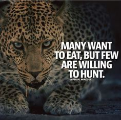 Many want to eat but few are willing to hunt.