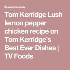 Tom Kerridge Lush lemon pepper chicken recipe on Tom Kerridge's Best Ever Dishes | TV Foods