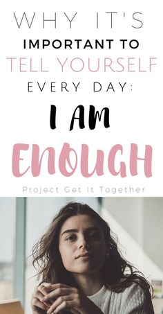 Get ready for your life to change solely by realizing the fact that you are enough. - Project Get It Together How To Have Confidence, Confidence Boost, Confidence Building, I Am Enough, You Are Enough, Self Development, Personal Development, Positive Self Talk, Positive Living