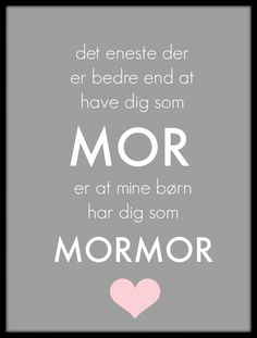 Mor og mormor - gave - Best Pins Cool Words, Wise Words, Funny Charts, Danish Words, Nostalgic Pictures, Plakat Design, Important Quotes, Inspirational Verses, Magic Words