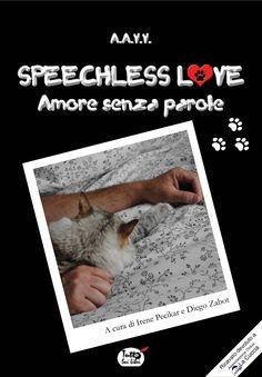 Progetto Speechless Love di cui sono stato curatore. Il libro contiene um mio racconto breve.