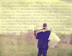 I wanna do two of these when I finally get my house - one with our wedding vows with a picture of us in the church as the background, the other with our lyrics to our first dance (still working on which picture to use for that - carriage, cleveland background, or first dance)