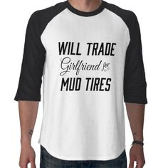 Will Trade Girlfriend for Mud Tires T-shirt  Mud Boggin Tshirt Country Southern Style